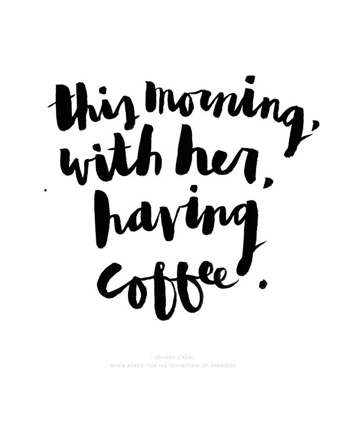 """This morning, with her, having coffee."" - quote by Johnny Cash, when asked to for his definition of paradise. :: print by Leslie Martin"