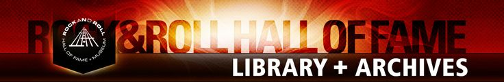 Banner. Rock and Roll Hall of Fame's Library + Archives Page.  (Permission pending).
