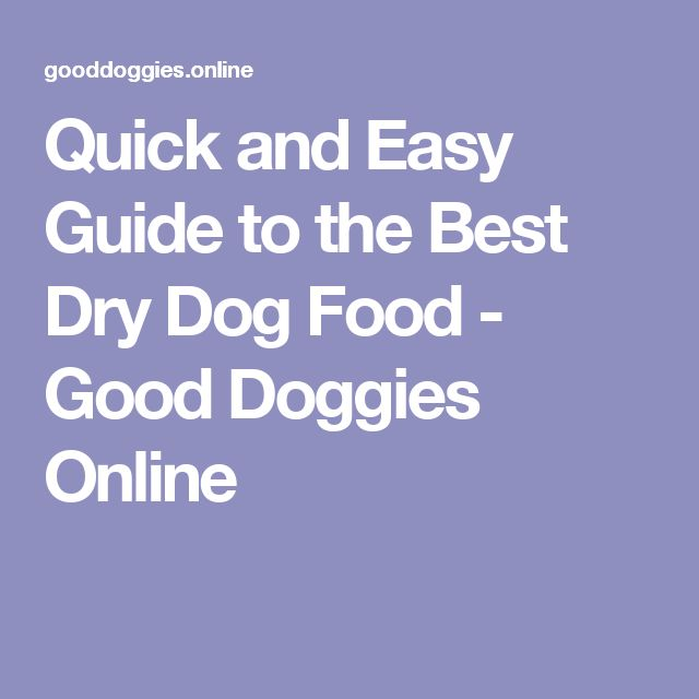 Quick and Easy Guide to the Best Dry Dog Food - Good Doggies Online