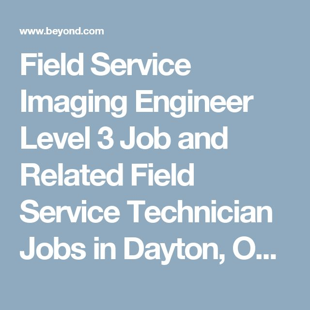 Field Service Imaging Engineer Level 3 Job and Related Field Service Technician Jobs in Dayton, OH | Beyond.com