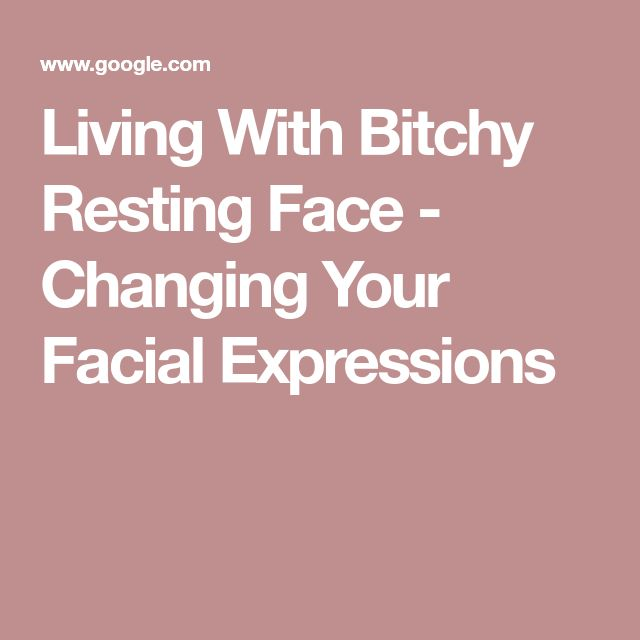 Living With Bitchy Resting Face - Changing Your Facial Expressions