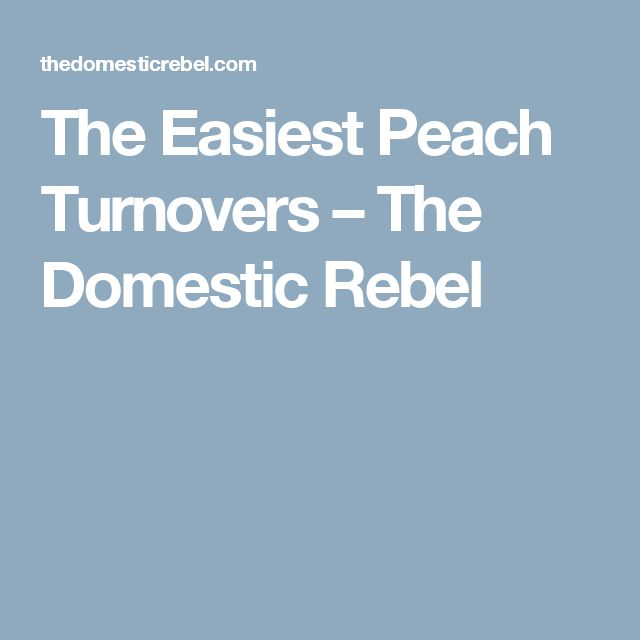 The Easiest Peach Turnovers – The Domestic Rebel