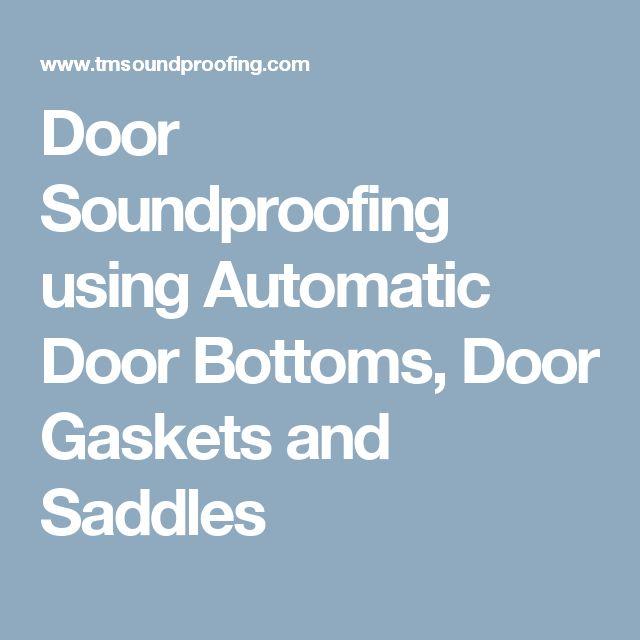 Door Soundproofing using Automatic Door Bottoms, Door Gaskets and Saddles