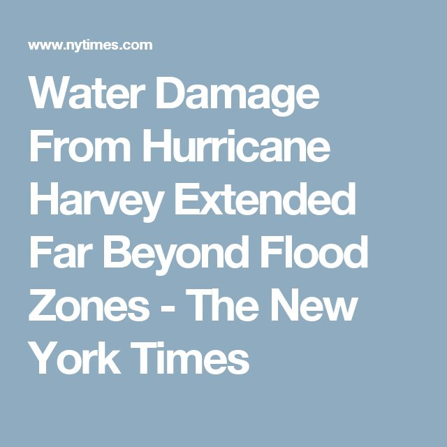 Water Damage From Hurricane Harvey Extended Far Beyond Flood Zones - The New York Times