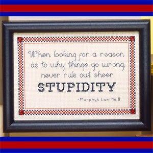 Leisure Arts - Stupidity Cross Stitch Pattern ePattern, $2.99 (http://www.leisurearts.com/products/stupidity-cross-stitch-pattern-digital-download.html)