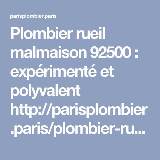 Plombier rueil malmaison 92500 : expérimenté et polyvalent http://parisplombier.paris/plombier-rueil-malmaison-92500/