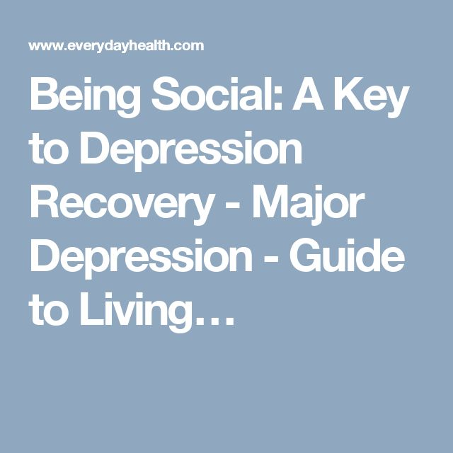 Being Social: A Key to Depression Recovery - Major Depression - Guide to Living…