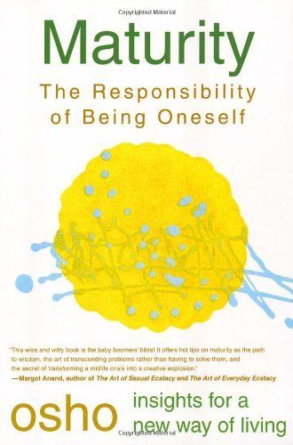 Maturity: The Responsibility of Being Oneself (Insights for a New Way of Living) by Osho, http://www.amazon.com/dp/0312205619/ref=cm_sw_r_pi_dp_15aGqb12CM8YE