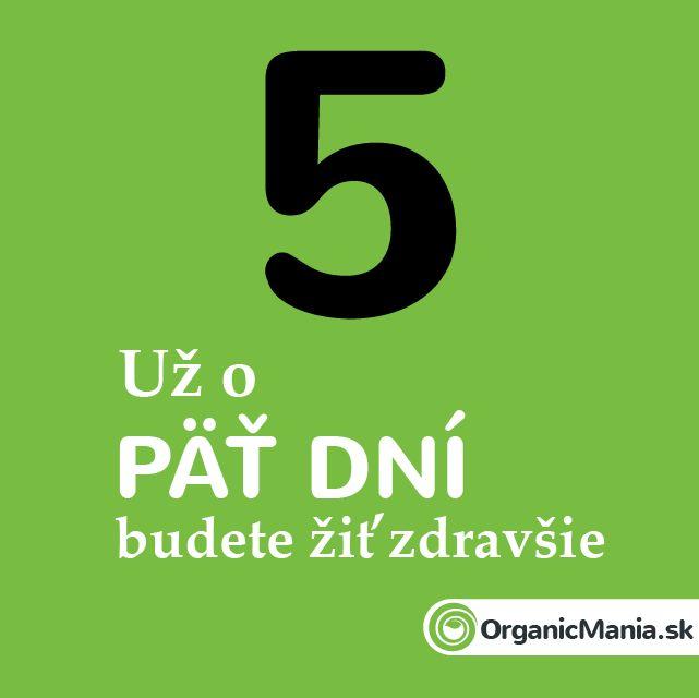 Už o 5 dní budete žiť zdravšie. #organicmania