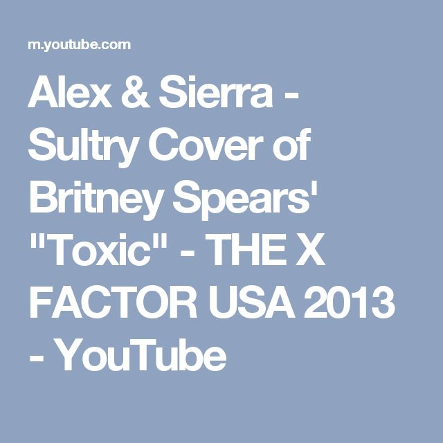 """Alex & Sierra - Sultry Cover of Britney Spears' """"Toxic"""" - THE X FACTOR USA 2013 - YouTube"""