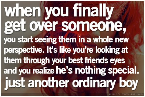 I couldn't of said it better. Because I got over you, I am the happiest I've ever been with a guy that is better than you in every single way.