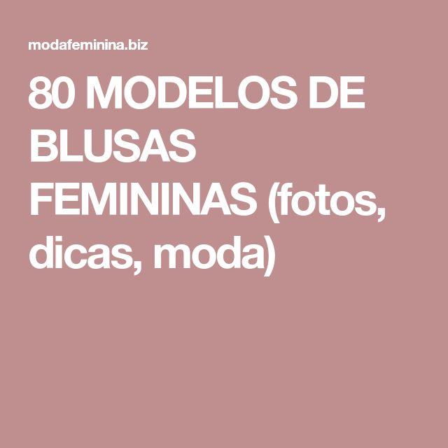 80 MODELOS DE BLUSAS FEMININAS (fotos, dicas, moda)