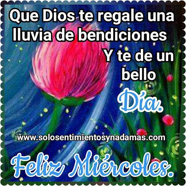Que Dios Te Regale Una Lluvia De Bendiciones Y Te De Un Bello Dia Feliz Miercoles Feliz Miercoles Bendiciones Feliz Lunes