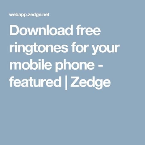 Download free ringtones for your mobile phone - featured   Zedge