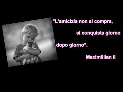 MAXMILLIAN THE SECOND: L'amicizia non si compra.....
