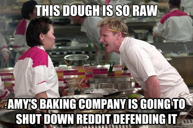 This dough is so raw Amy's Baking Company is going to shut down ...
