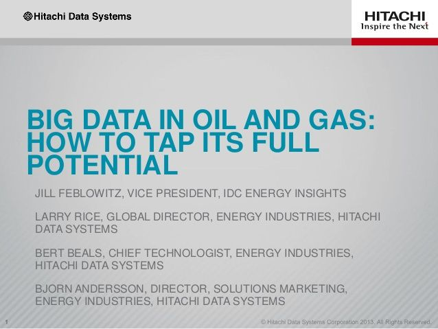 Big Data in Oil and Gas: How to Tap Its Full Potential by Hitachi Data Systems via slideshare