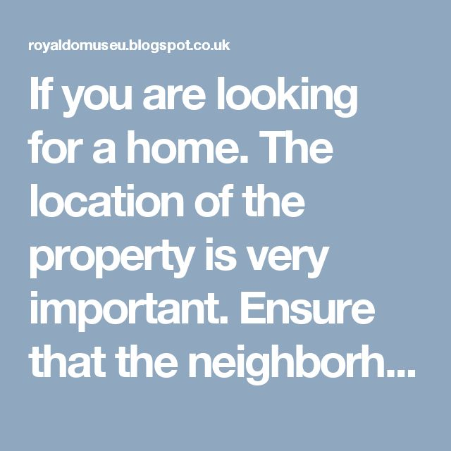 If you are looking for a home. The location of the property is very important. Ensure that the neighborhood is safe and there are good schools, hospitals, pharmacies in the vicinity.  For more query email us-marcusberesford@gmail.com or call us- +44 7788 973003.