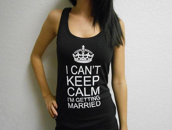 I Can't Keep Calm I'm Getting Married Tank Top. Bride Tank Top. Im Getting Married Shirt. Bachelorette Party Tank Top. Bridal Shirt. BRIDE. on Etsy, $16.93 CAD