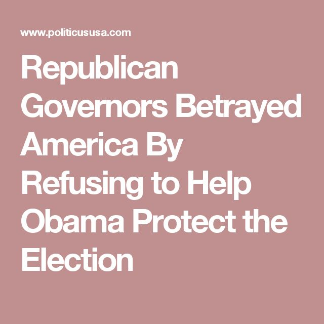 Republican Governors Betrayed America By Refusing to Help Obama Protect the Election