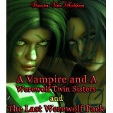 A Vampire and A Werewolf Twin Sisters and The Last Werewolf Pack Combo (Kindle Edition)