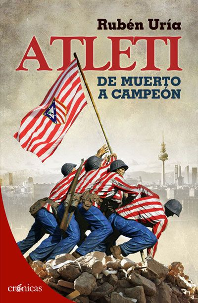 Atleti, de muerto a campeón. Rubén Uría. Ediciones Pàmies, 2014.