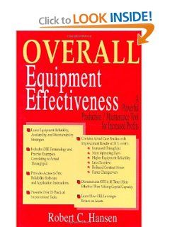 Overall Equipment Effectiveness: A Powerful Production/Maintenance Tool for Increased Profits by Robert C. Hansen. $59.48
