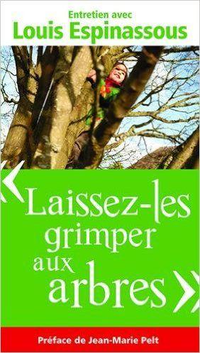 Amazon.fr - - Laissez-les Grimper aux Arbres -, Entretien avec Louis Espinassous - Louis Espinassous, Elise Bancon-Dilet, Jean-Marie Pelt - Livres