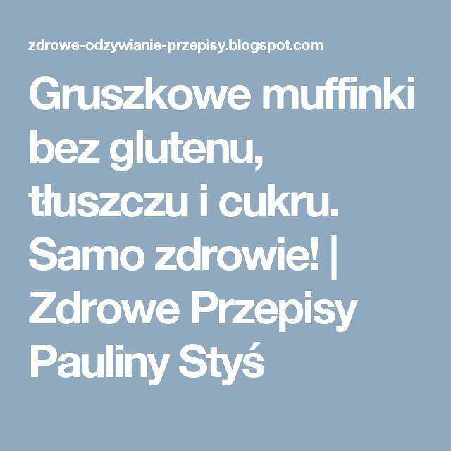 Gruszkowe muffinki bez glutenu, tłuszczu i cukru. Samo zdrowie! | Zdrowe Przepisy Pauliny Styś