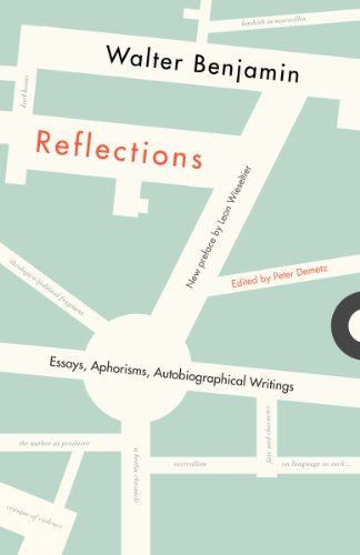 Reflections: Essays, Aphorisms, Autobiographical Writings by Walter Benjamin,http://www.amazon.com/dp/080520802X/ref=cm_sw_r_pi_dp_1PjUsb00BB2QD3ZV