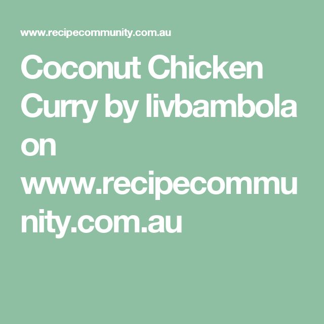 Coconut Chicken Curry by livbambola on www.recipecommunity.com.au