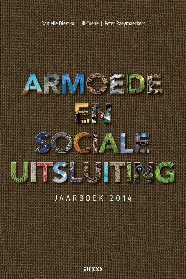 Jaarboek Armoede en Sociale Uitsluiting 2014 - Universiteit Antwerpen Interessante uitgave met de meest recente stand van zaken.