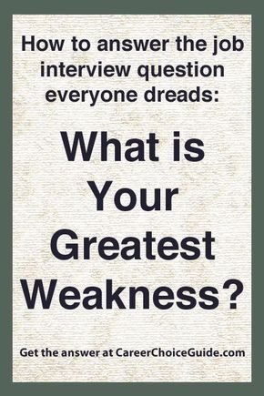 """How to answer the interview question, """"What is your greatest weakness?"""""""