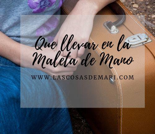 🥇 MALETA DE MANO: Que debemos llevar? | LasCosas de Mari