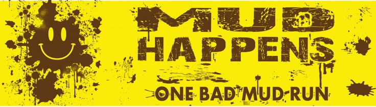 Mud Happens ... One Bad Mud Run. August 24, 2013. Phil Moore Park. Be there.