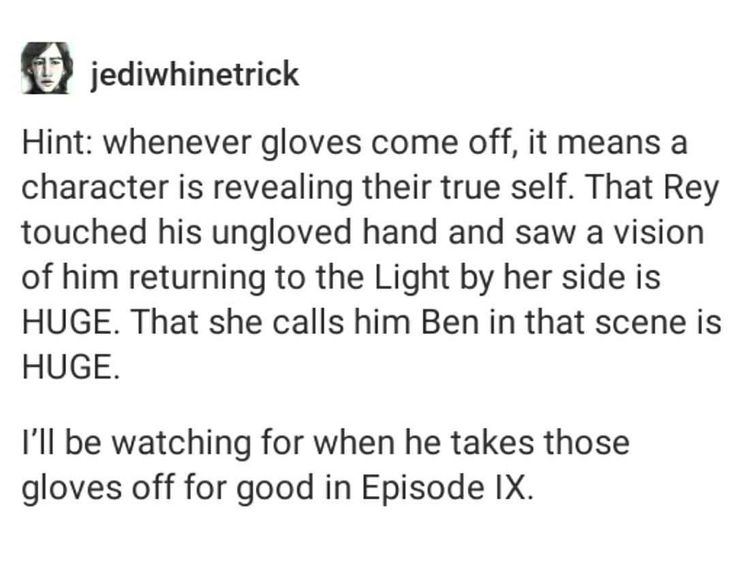 when he asked her to join him later on, he kept his gloves on...as if that's not actually what he really wants and he doesn't know how to get Rey to be close to him without the power that he thinks he has in the first order