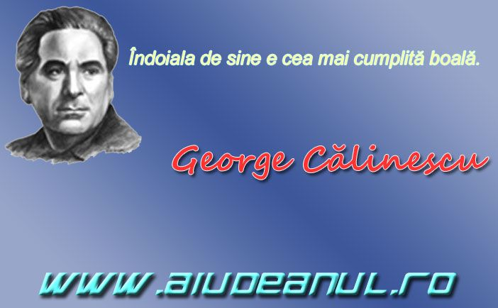 Îndoiala de sine e cea mai cumplită boală. George Călinescu