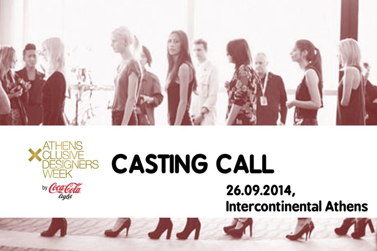 GET READY for the AXDW CASTING CALL Η  Athens Xclusive Designers Week by Coca Cola light πραγματοποιεί το πρώτο της casting για άνδρες και γυναίκες μοντέλα, την Παρασκευή 26 Σεπτεμβρίου στο Athenaeum Intercontinental Athens, Αίθουσα OMEGA, από τις 17.00 έως τις 19.00!
