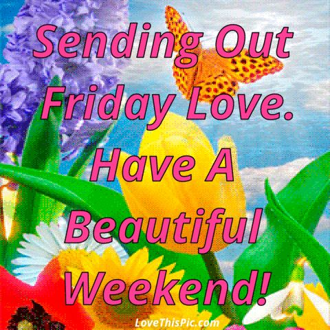 Sending Out Friday Love Have A Beautiful Weekend