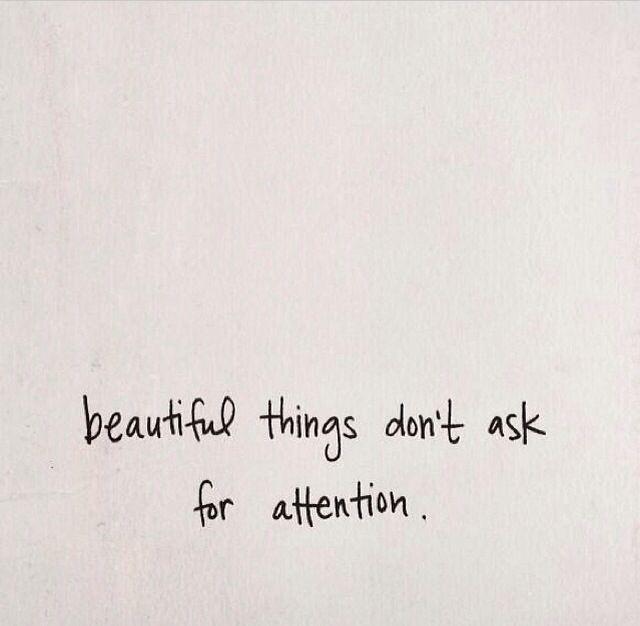 Las cosas bonitas no te piden tu atención.