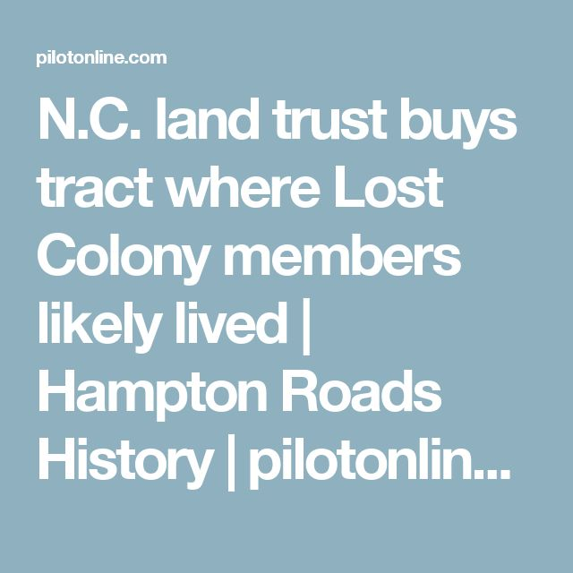 N.C. land trust buys tract where Lost Colony members likely lived | Hampton Roads History | pilotonline.com