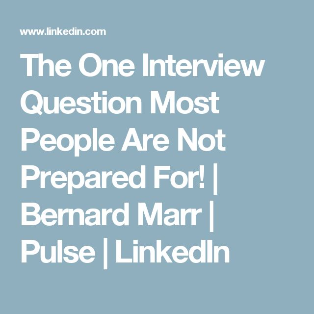 The One Interview Question Most People Are Not Prepared For! | Bernard Marr | Pulse | LinkedIn