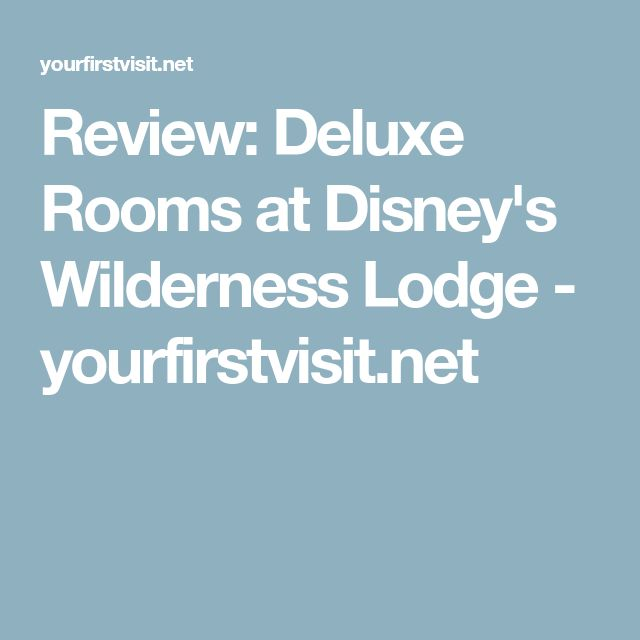 Review: Deluxe Rooms at Disney's Wilderness Lodge - yourfirstvisit.net