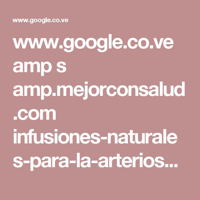 www.google.co.ve amp s amp.mejorconsalud.com infusiones-naturales-para-la-arteriosclerosis