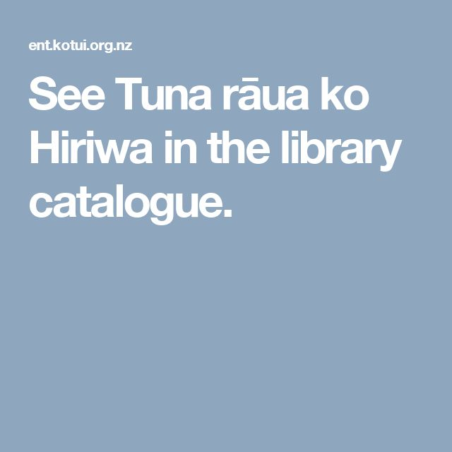 See Tuna rāua ko Hiriwa in the library catalogue.
