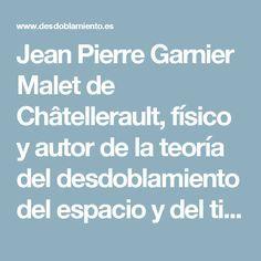 Jean Pierre Garnier Malet de Châtellerault, físico y autor de la teoría del desdoblamiento del espacio y del tiempo (The Doubling Theory)