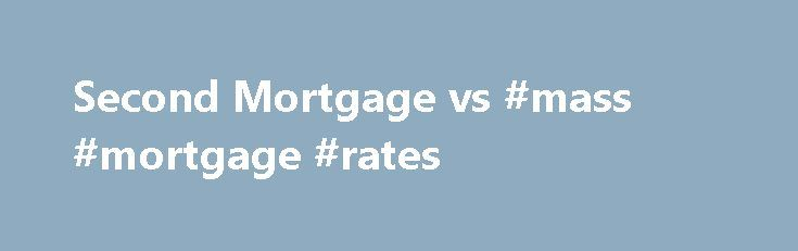 "Second Mortgage vs #mass #mortgage #rates http://mortgage.nef2.com/second-mortgage-vs-mass-mortgage-rates/  #refinance second mortgage # Second Mortgage vs. Home Equity Loan What is a ""second mortgage""? Many people consider using their home equity to finance large financial needs, but mortgage industry jargon has confused the meaning of certain terms including second mortgage, home equity loan and home equity line of credit (HELOC). A second loan, or  Read More"