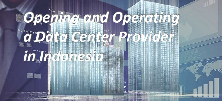Opening and Operating data center in Indonesia