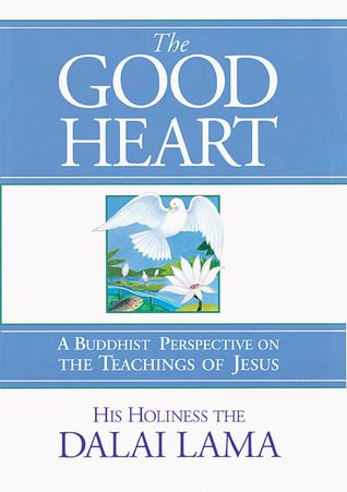 The Good Heart: A Buddhist Perspective on the Teachings of Jesus  by Dalai Lama XIV