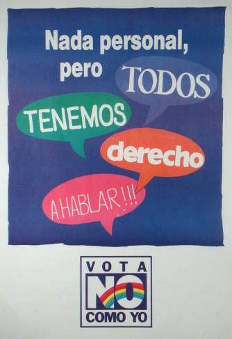 Nada personal, pero todos tenemos derecho a hablar!!! Campaña del NO, plebiscito de 1988 (Fuente: http://econtent.unm.edu/cdm/singleitem/collection/LAPolPoster/id/3923/rec/228)